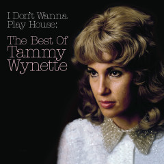 I Don't Wanna Play House: The Best Of Tammy Wynette - Tammy Wynette
