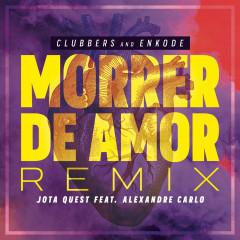Morrer de Amor (Clubbers & Enkode Remix) - Clubbers, Enkode, Jota Quest, Alexandre Carlo