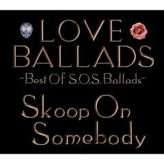 Love Ballads Best of S.O.S. Ballads - Skoop On Somebody