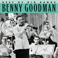 Best Of The Big Bands - Benny Goodman