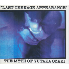 LAST TEENAGE APPEARANCE - Yutaka Ozaki