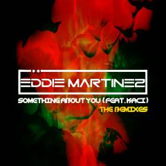 Something About You (feat. Kaci) [The Remixes] - Eddie Martinez, Kaci
