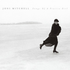 Songs of a Prairie Girl - Joni Mitchell