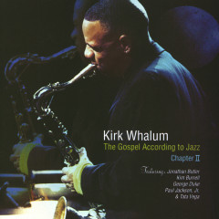 The Gospel According To Jazz, Chapter II (Live At West Angeles Cathedral, Los Angeles, CA / 2002) - Kirk Whalum