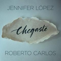 Chegaste - Roberto Carlos,Jennifer Lopez