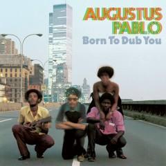 Born to Dub You - Augustus Pablo