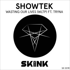 Wasting Our Lives (WLTP) [feat. Tryna] - Showtek, Tryna