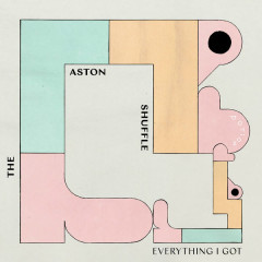Everything I Got (Single) - The Aston Shuffle