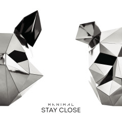 Stay Close - Manimal