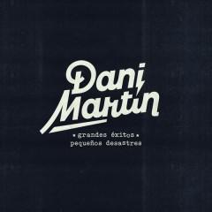Grandes Éxitos y Pequenõs Desastres - Dani Martin