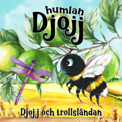 Djojj och trollsländan - Humlan Djojj, Staffan Götestam, Josefine Götestam