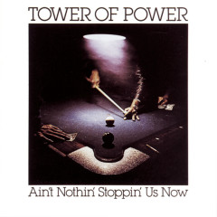 Ain't Nothin' Stoppin' Us Now - Tower of Power