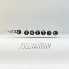 Kinetic - Joel Vaughn