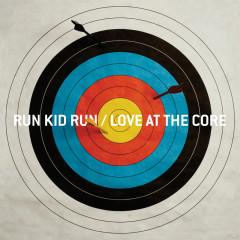 Love At The Core - Run Kid Run
