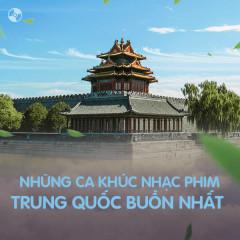Những Ca Khúc Nhạc Phim Trung Quốc Buồn Nhất