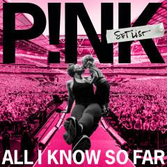All I Know So Far: Setlist - P!nk