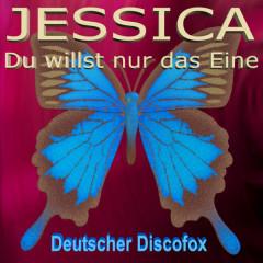 Du willst nur das Eine - Jessica