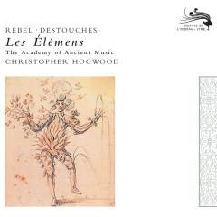 Rebel: Les Elements / Destouches: Les Elémens - The Academy of Ancient Music, Christopher Hogwood