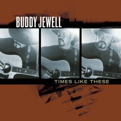 Times Like These - Buddy Jewell