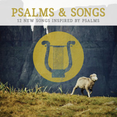 Psalms & Songs: 12 New Songs Inspired by Psalms - Lifeway Worship