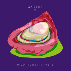 OYSTER - EP - NICO Touches the Walls