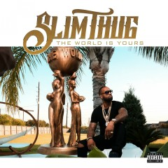 The World Is Yours - Slim Thug
