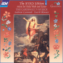 Byrd: Music for Holy Week and Easter - The Cardinall's Musick, Andrew Carwood, David Skinner