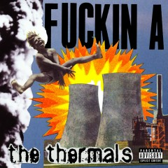 Fuckin A - The Thermals