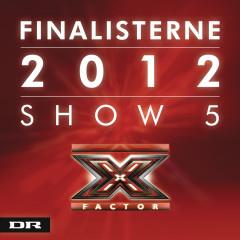 X Factor Finalisterne 2012 Show 5 - Various Artists