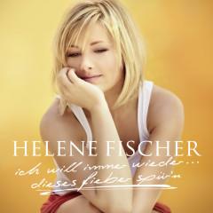 Ich Will Immer Wieder... Dieses Fieber Spür'n - Helene Fischer