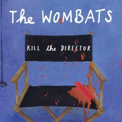 Kill the Director (CSS Remix) - The Wombats