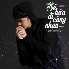 Sẽ Hứa Đi Cùng Nhau (Đi Để Trở Về 3) (Cover) (EP) - Andiez, Seachains