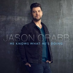 He Knows What He's Doing - Jason Crabb