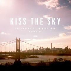 Kiss The Sky (feat. Wyclef Jean) [Acoustic] - The Knocks, Wyclef Jean