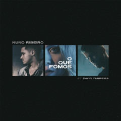 O Que Fomos (feat. David Carreira) - Nuno Ribeiro, David Carreira