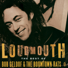 Loudmouth - The Best Of Bob Geldof & The Boomtown Rats - Bob Geldof, The Boomtown Rats