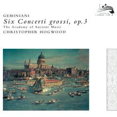 Geminiani: Six Concerti grossi, Op.3 - Jaap Schröder, The Academy of Ancient Music, Christopher Hogwood