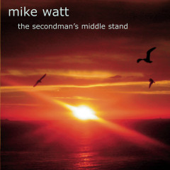 The Secondman's Middle Stand - Mike Watt