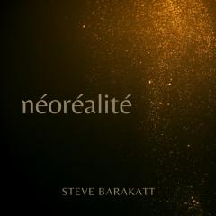 Néoreálité - Steve Barakatt
