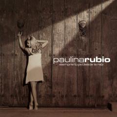 Siempre Tuya Desde La Raiz - Paulina Rubio