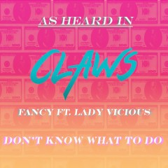Don't Know What to Do (As Heard in Claws) [feat. Lady Vicious] - Fancy, Lady Vicious