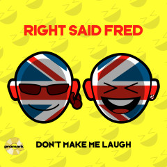 Don't Make Me Laugh - Right Said Fred