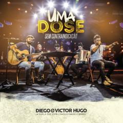 Uma Dose: Sem Contraindicação (Ao Vivo) - Diego & Victor Hugo