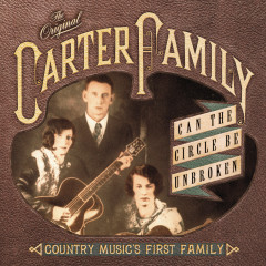 Can The Circle Be Unbroken: Country Music's First Family - The Carter Family