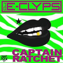 Captain Ratchet - DJ E-Clyps