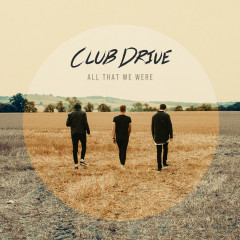 All That We Were - Club Drive