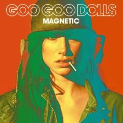 Magnetic (Deluxe Version) - The Goo Goo Dolls