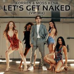 Let's Get Naked (VIP Mix) - KORRES, Moss Kena