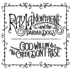 God Willin' & The Creek Don't Rise - Ray LaMontagne
