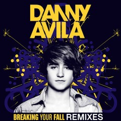 Breaking Your Fall (Remixes) - Danny Avila